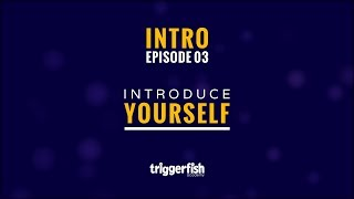 Intro Episode 3 – Introduce Yourself